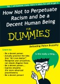 """""""How Not to Perpetuate Racism and Be a Decent Human Being for Dummies."""""""